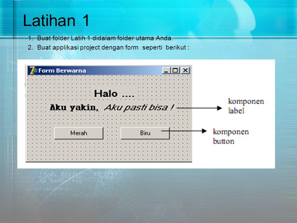 Latihan 1 1. Buat folder Latih 1 didalam folder utama Anda.