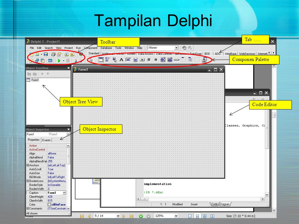 Tampilan Delphi Tab ….. Toolbar Componen Palette Object Tree View
