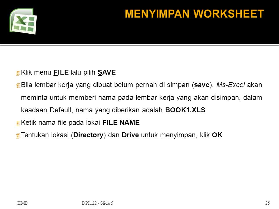 MENYIMPAN WORKSHEET Klik menu FILE lalu pilih SAVE