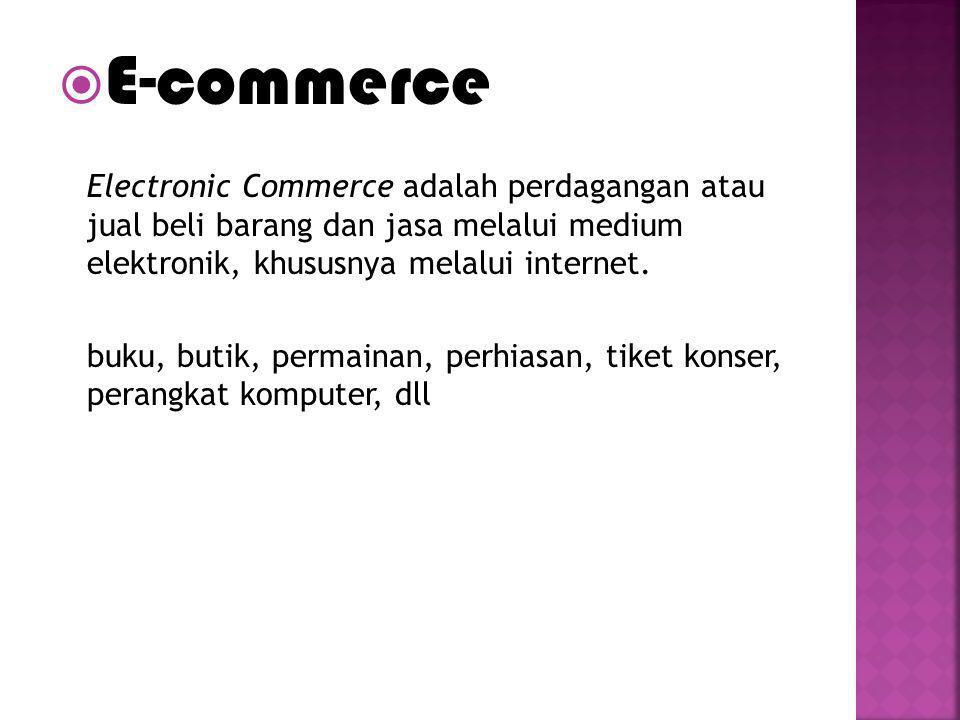 E-commerce Electronic Commerce adalah perdagangan atau jual beli barang dan jasa melalui medium elektronik, khususnya melalui internet.