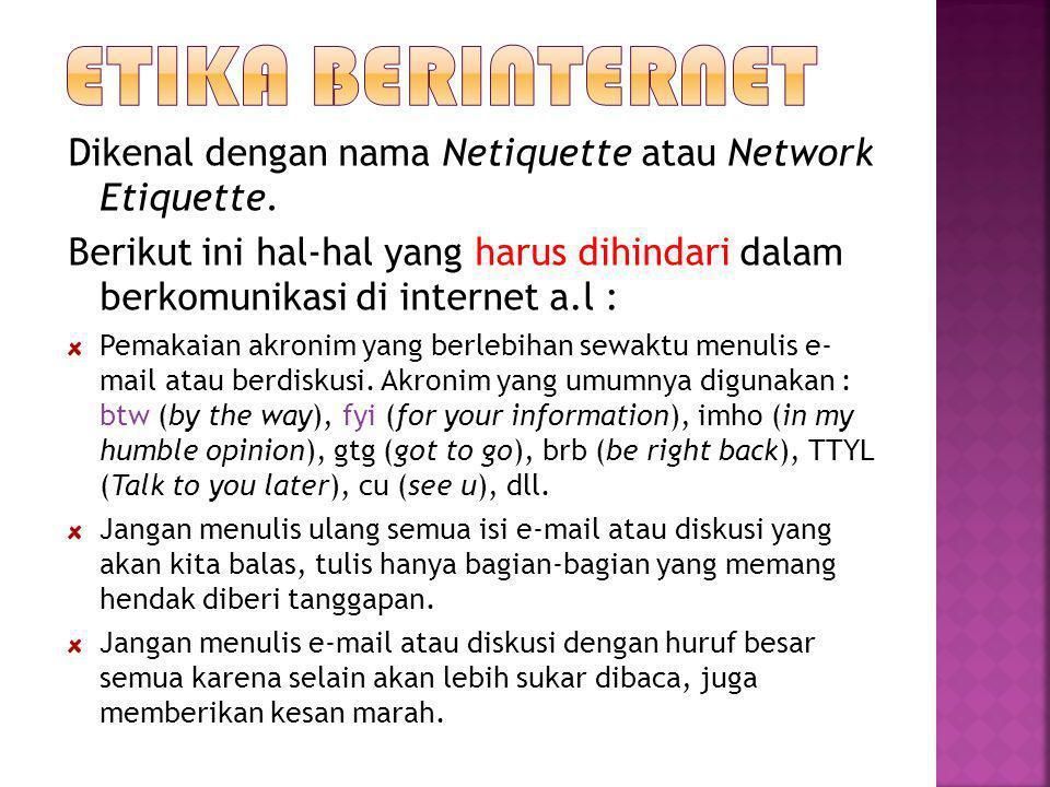 Etika Berinternet Dikenal dengan nama Netiquette atau Network Etiquette.