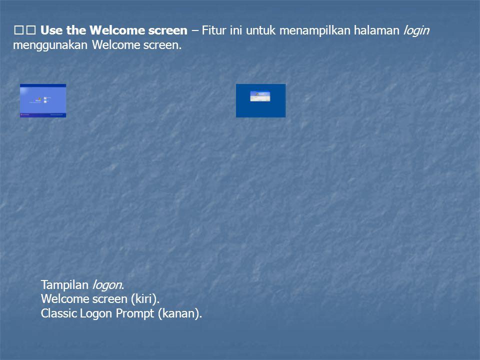  Use the Welcome screen – Fitur ini untuk menampilkan halaman login menggunakan Welcome screen.