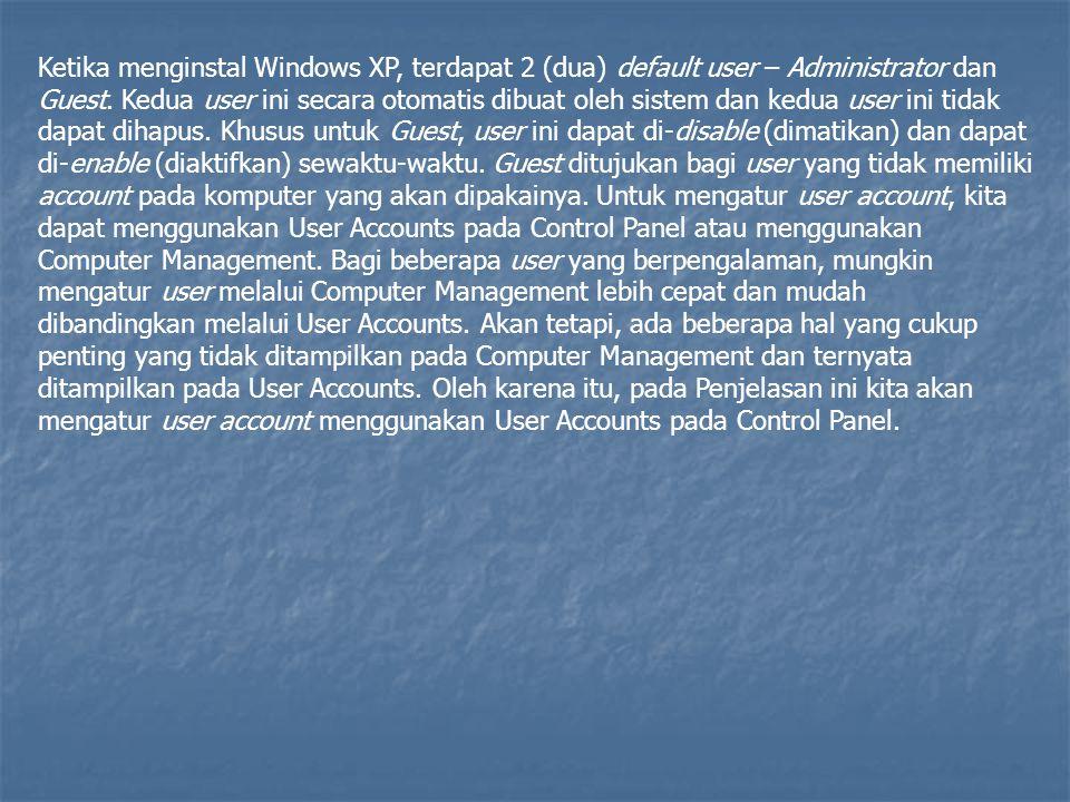 Ketika menginstal Windows XP, terdapat 2 (dua) default user – Administrator dan Guest.