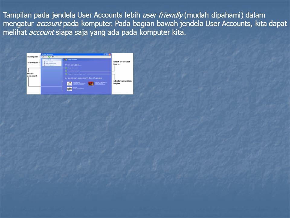 Tampilan pada jendela User Accounts lebih user friendly (mudah dipahami) dalam mengatur account pada komputer.