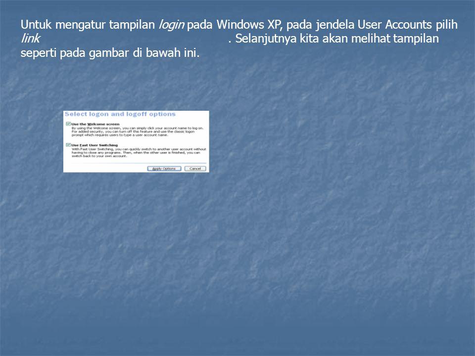 Untuk mengatur tampilan login pada Windows XP, pada jendela User Accounts pilih link .