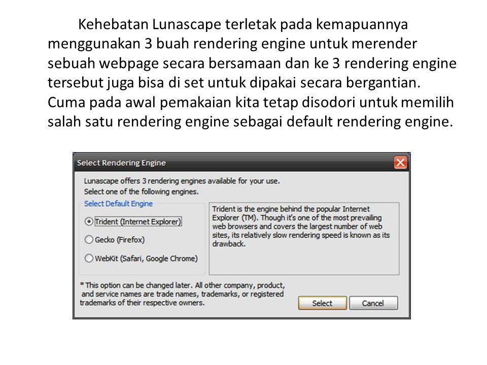 Kehebatan Lunascape terletak pada kemapuannya menggunakan 3 buah rendering engine untuk merender sebuah webpage secara bersamaan dan ke 3 rendering engine tersebut juga bisa di set untuk dipakai secara bergantian.