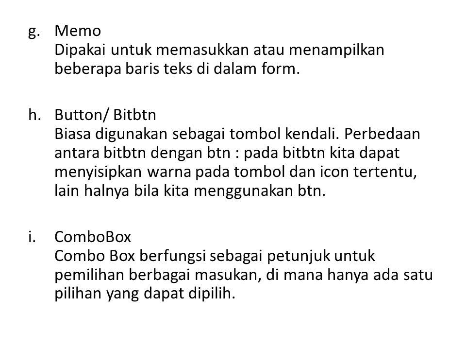 Memo Dipakai untuk memasukkan atau menampilkan beberapa baris teks di dalam form.