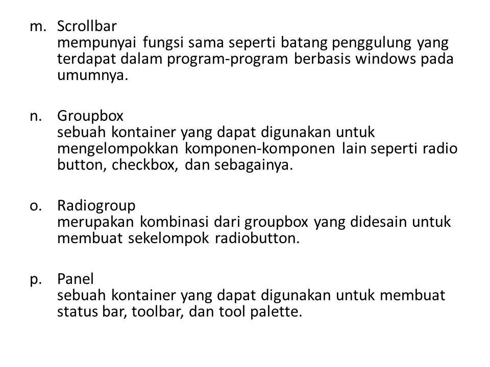 Scrollbar mempunyai fungsi sama seperti batang penggulung yang terdapat dalam program-program berbasis windows pada umumnya.