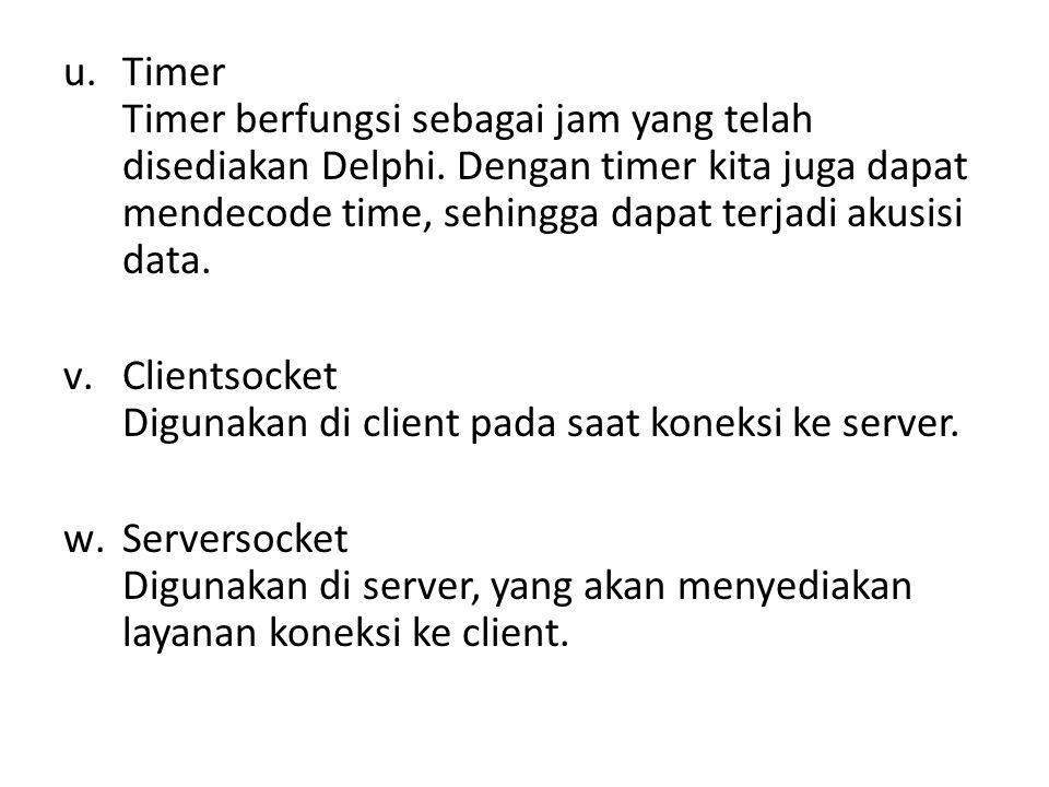 Timer Timer berfungsi sebagai jam yang telah disediakan Delphi
