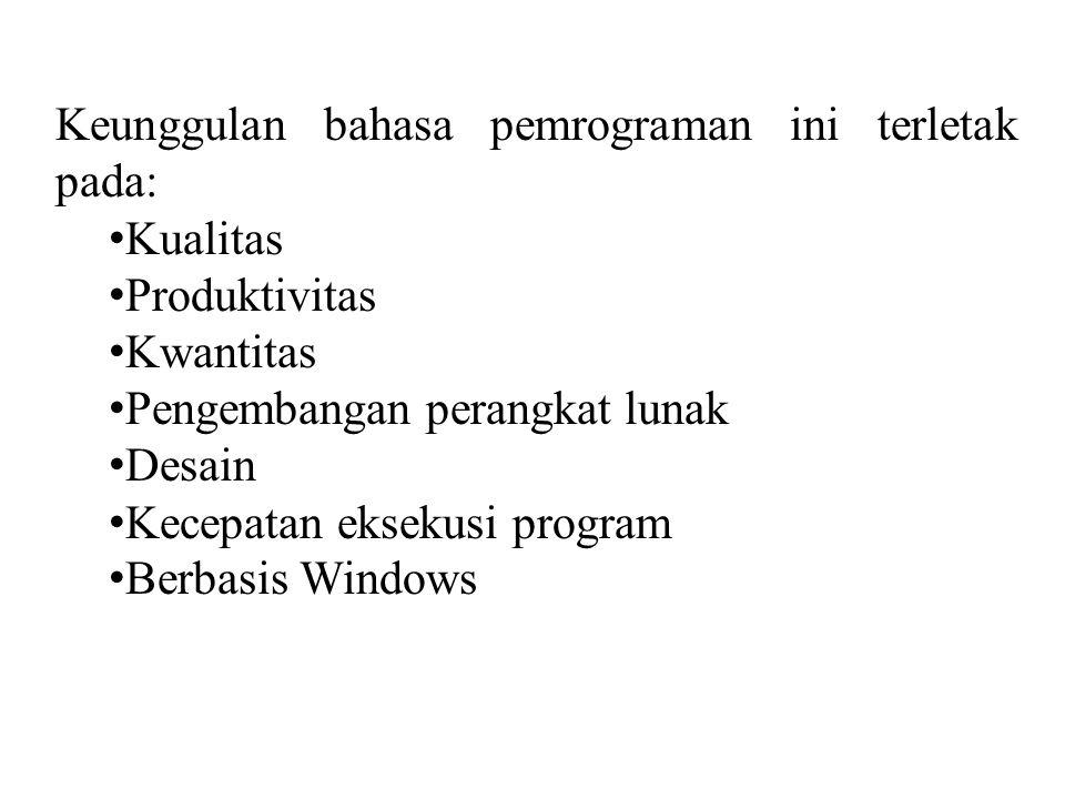 Keunggulan bahasa pemrograman ini terletak pada: