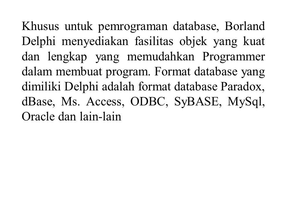 Khusus untuk pemrograman database, Borland Delphi menyediakan fasilitas objek yang kuat dan lengkap yang memudahkan Programmer dalam membuat program.