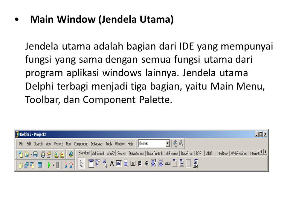 Main Window (Jendela Utama) Jendela utama adalah bagian dari IDE yang mempunyai fungsi yang sama dengan semua fungsi utama dari program aplikasi windows lainnya.