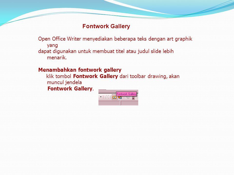 Fontwork Gallery Open Office Writer menyediakan beberapa teks dengan art graphik yang.