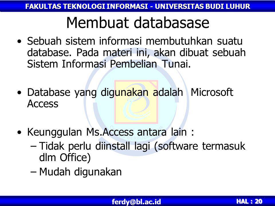 Membuat databasase Sebuah sistem informasi membutuhkan suatu database. Pada materi ini, akan dibuat sebuah Sistem Informasi Pembelian Tunai.