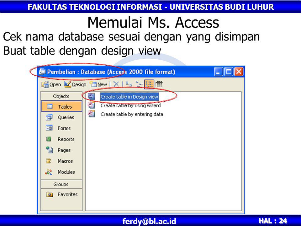 Memulai Ms. Access Cek nama database sesuai dengan yang disimpan Buat table dengan design view
