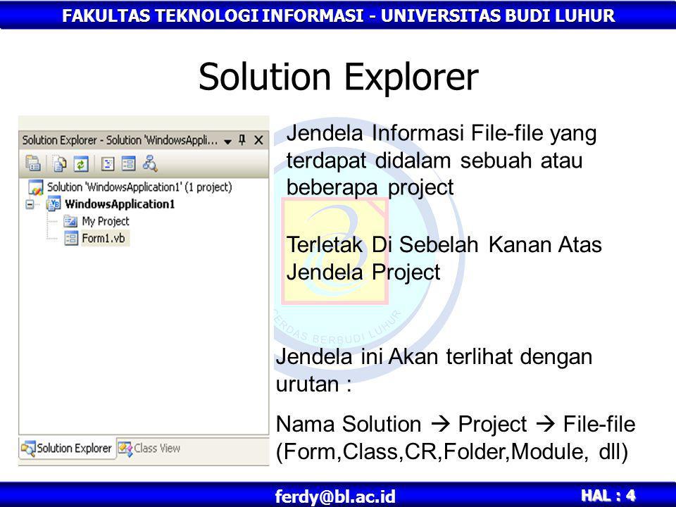 Solution Explorer Jendela Informasi File-file yang terdapat didalam sebuah atau beberapa project. Terletak Di Sebelah Kanan Atas Jendela Project.