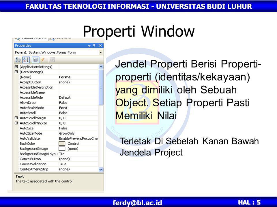 Properti Window Jendel Properti Berisi Properti-properti (identitas/kekayaan) yang dimiliki oleh Sebuah Object. Setiap Properti Pasti Memiliki Nilai.