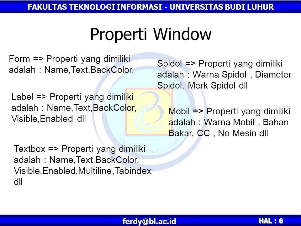 Properti Window Form => Properti yang dimiliki adalah : Name,Text,BackColor,