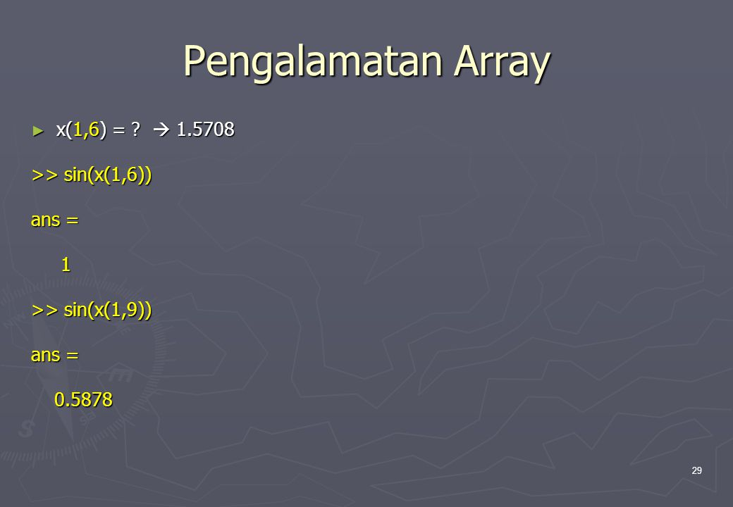 Pengalamatan Array x(1,6) =  1.5708 >> sin(x(1,6)) ans = 1