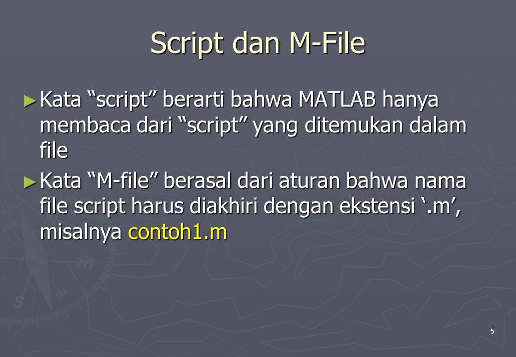 Script dan M-File Kata script berarti bahwa MATLAB hanya membaca dari script yang ditemukan dalam file.