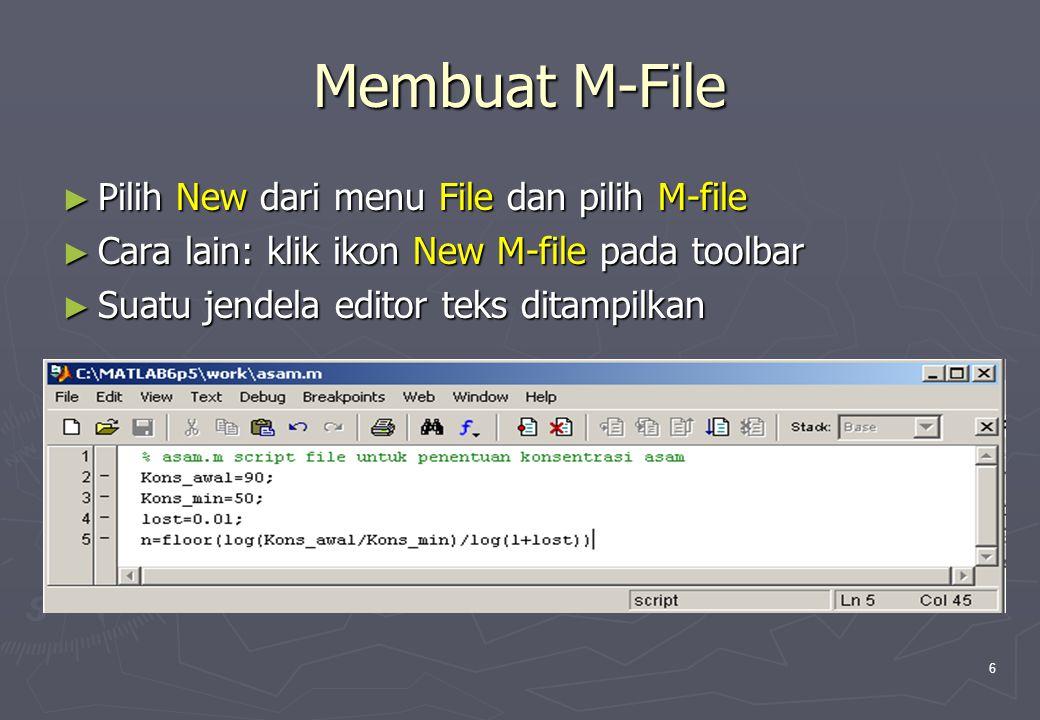 Membuat M-File Pilih New dari menu File dan pilih M-file