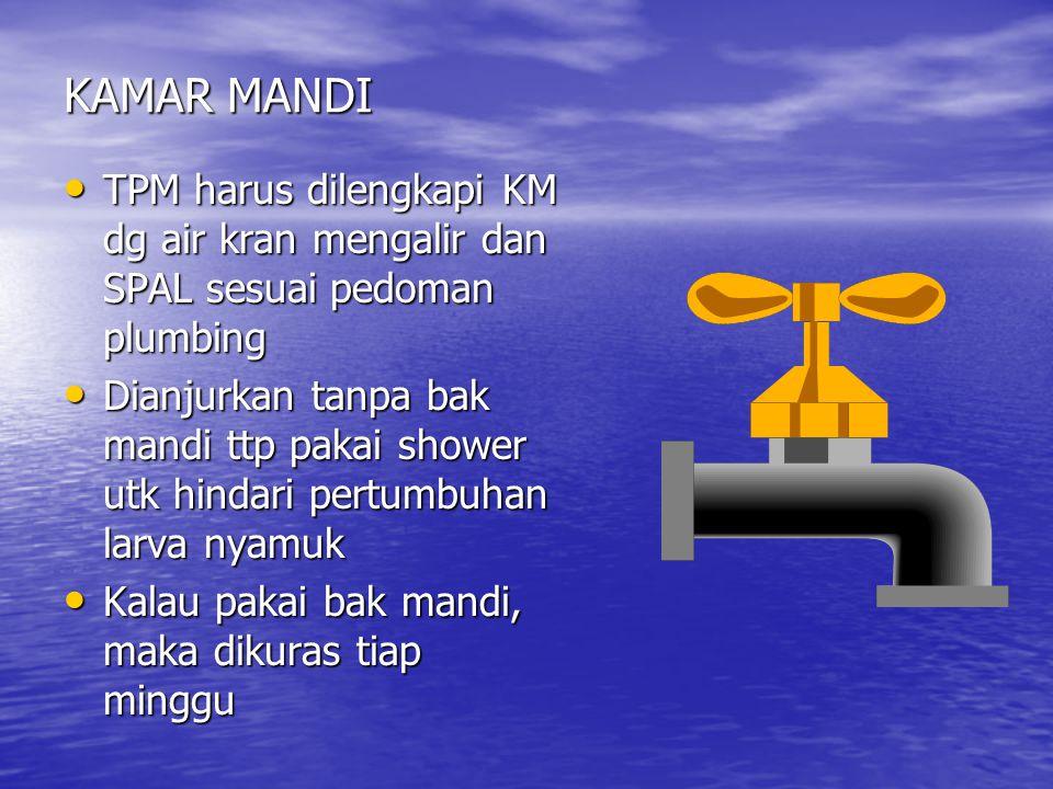 KAMAR MANDI TPM harus dilengkapi KM dg air kran mengalir dan SPAL sesuai pedoman plumbing.