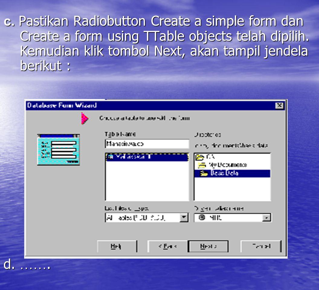 c. Pastikan Radiobutton Create a simple form dan Create a form using TTable objects telah dipilih. Kemudian klik tombol Next, akan tampil jendela berikut :