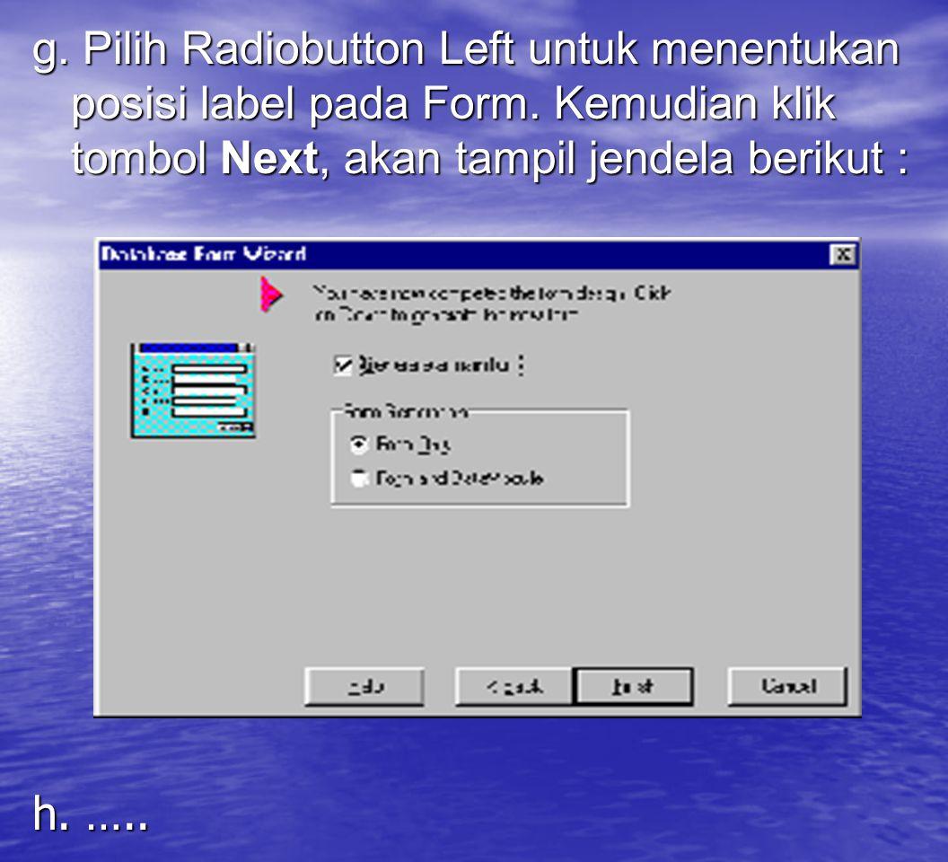 g. Pilih Radiobutton Left untuk menentukan posisi label pada Form