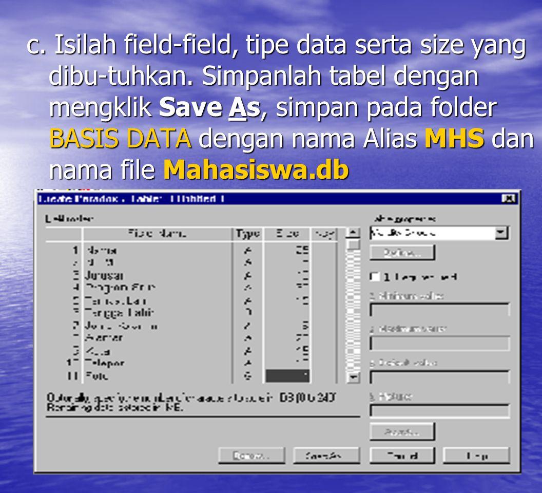 c. Isilah field-field, tipe data serta size yang dibu-tuhkan