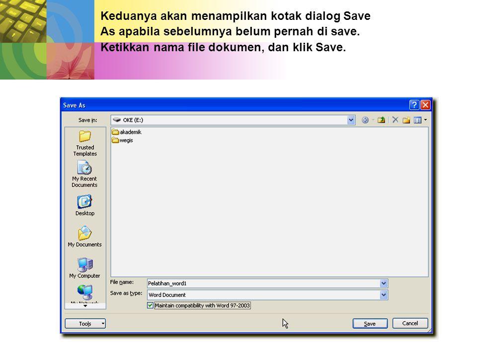 Keduanya akan menampilkan kotak dialog Save As apabila sebelumnya belum pernah di save.