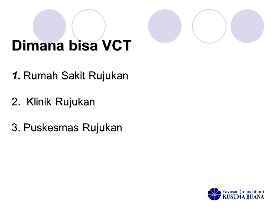 Dimana bisa VCT 1. Rumah Sakit Rujukan 2. Klinik Rujukan 3