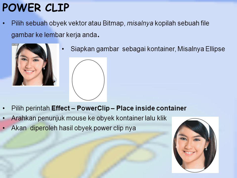 POWER CLIP Pilih sebuah obyek vektor atau Bitmap, misalnya kopilah sebuah file gambar ke lembar kerja anda.