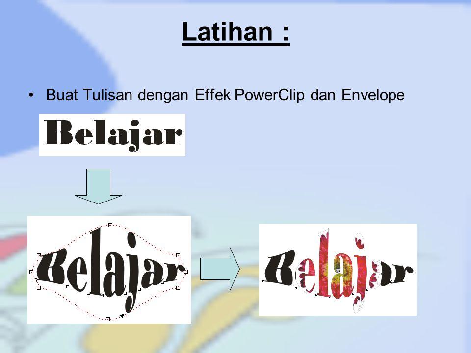 Latihan : Buat Tulisan dengan Effek PowerClip dan Envelope