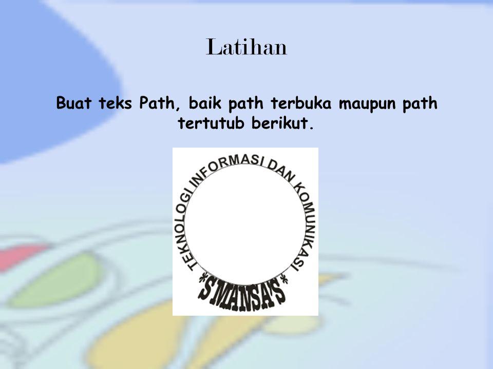 Buat teks Path, baik path terbuka maupun path tertutub berikut.