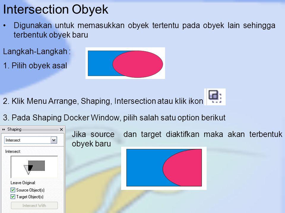 Intersection Obyek Digunakan untuk memasukkan obyek tertentu pada obyek lain sehingga terbentuk obyek baru.