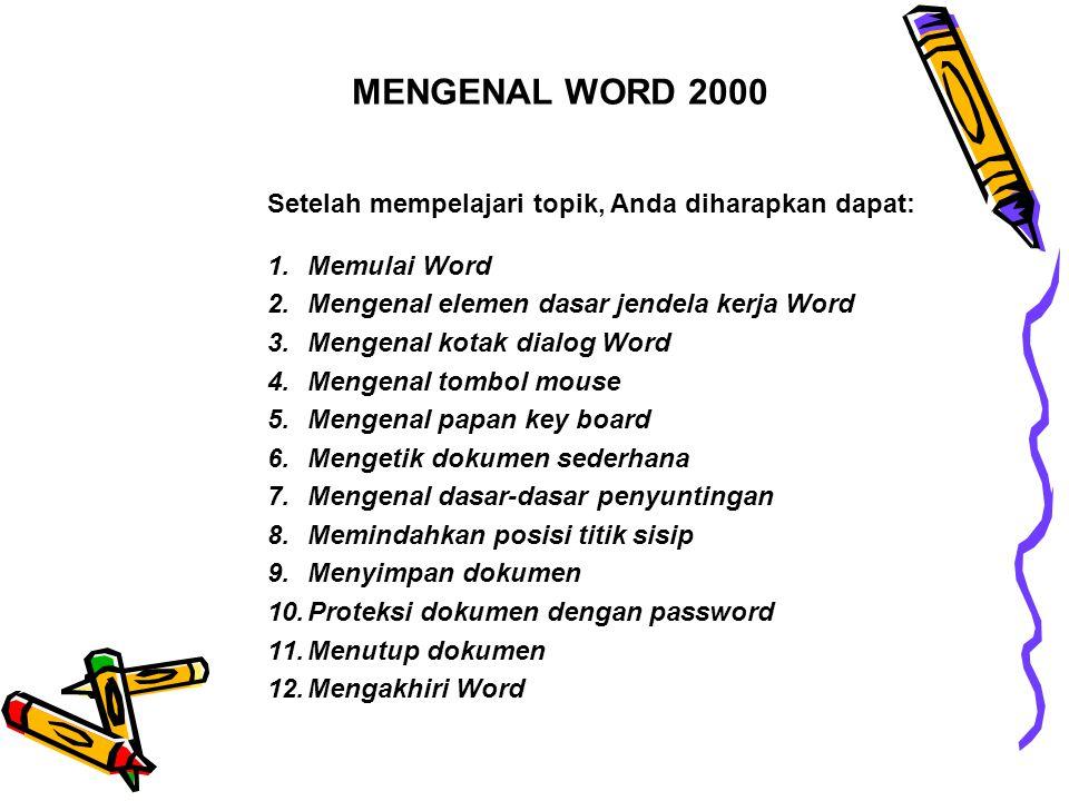 MENGENAL WORD 2000 Setelah mempelajari topik, Anda diharapkan dapat: