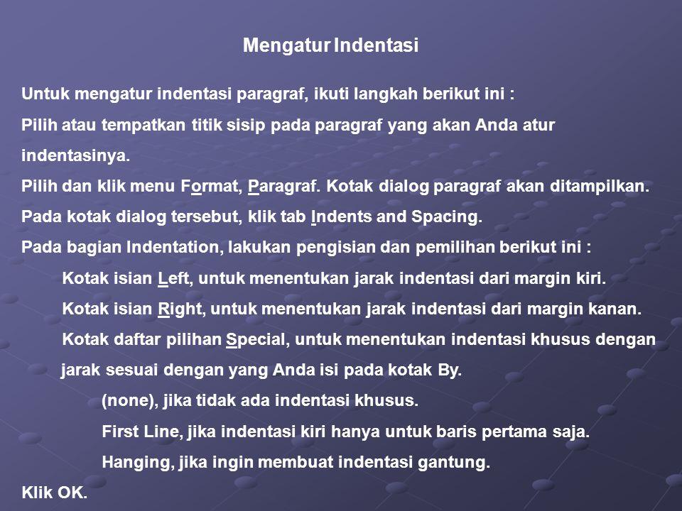Mengatur Indentasi Untuk mengatur indentasi paragraf, ikuti langkah berikut ini :