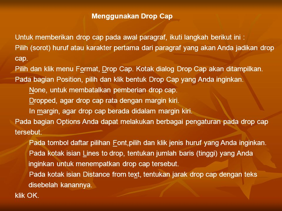Menggunakan Drop Cap Untuk memberikan drop cap pada awal paragraf, ikuti langkah berikut ini :