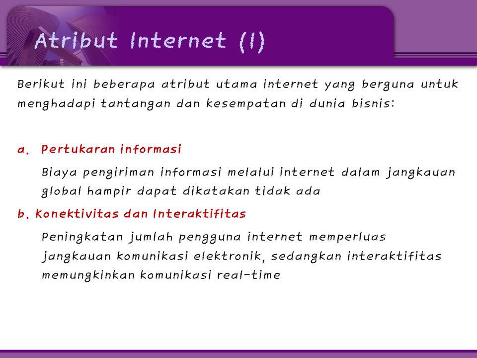 Atribut Internet (1) Berikut ini beberapa atribut utama internet yang berguna untuk menghadapi tantangan dan kesempatan di dunia bisnis: