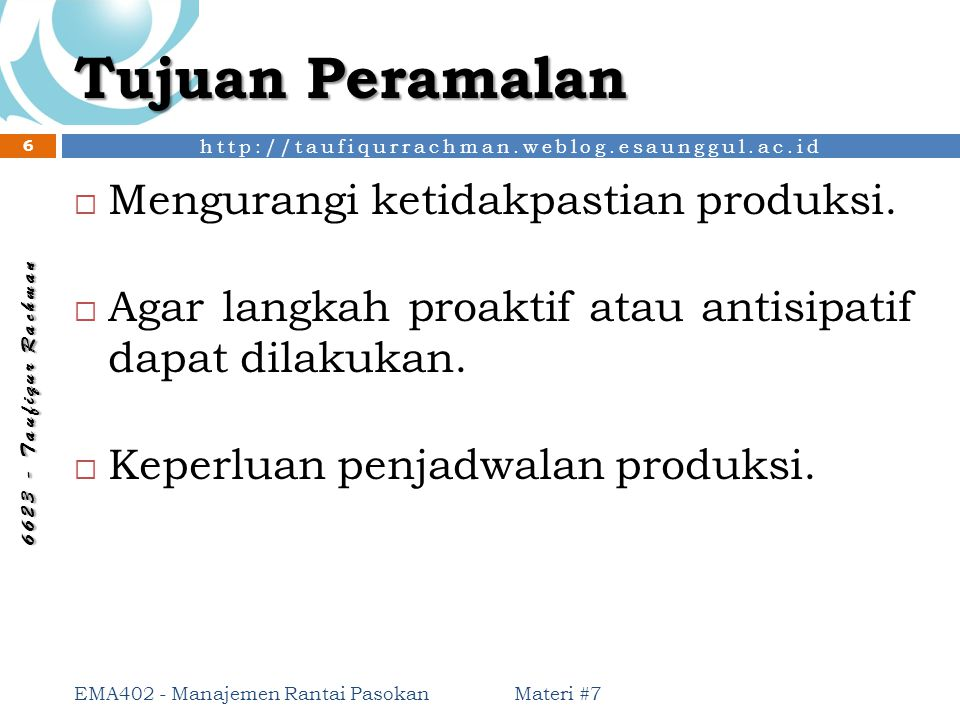Tujuan Peramalan Mengurangi ketidakpastian produksi.