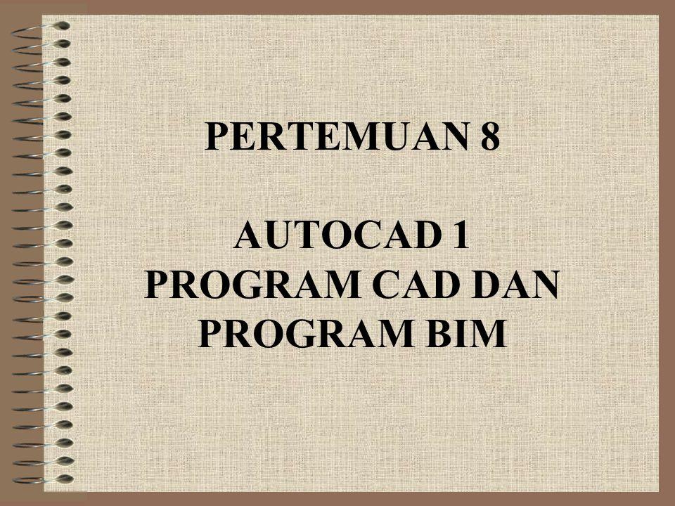 PERTEMUAN 8 AUTOCAD 1 PROGRAM CAD DAN PROGRAM BIM
