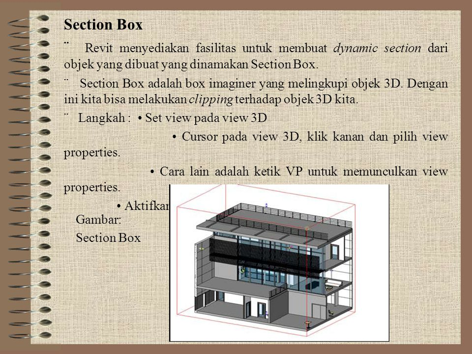 Section Box ¨ Revit menyediakan fasilitas untuk membuat dynamic section dari objek yang dibuat yang dinamakan Section Box.