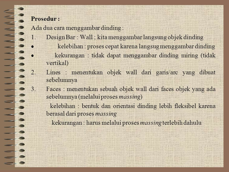 Prosedur : Ada dua cara menggambar dinding : Design Bar : Wall ; kita menggambar langsung objek dinding.