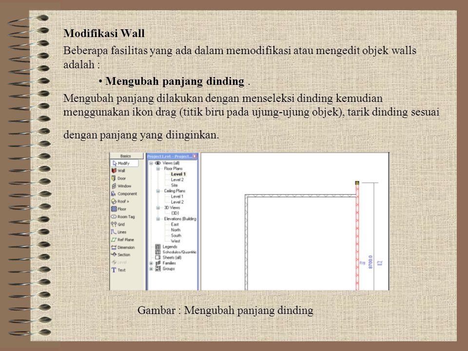 Modifikasi Wall Beberapa fasilitas yang ada dalam memodifikasi atau mengedit objek walls adalah : • Mengubah panjang dinding .
