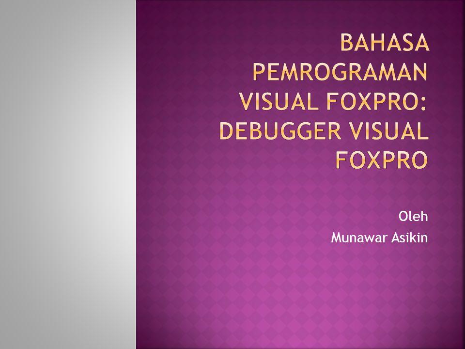 BAHASA PEMROGRAMAN VISUAL FOXPRO: debugger visual foxpro