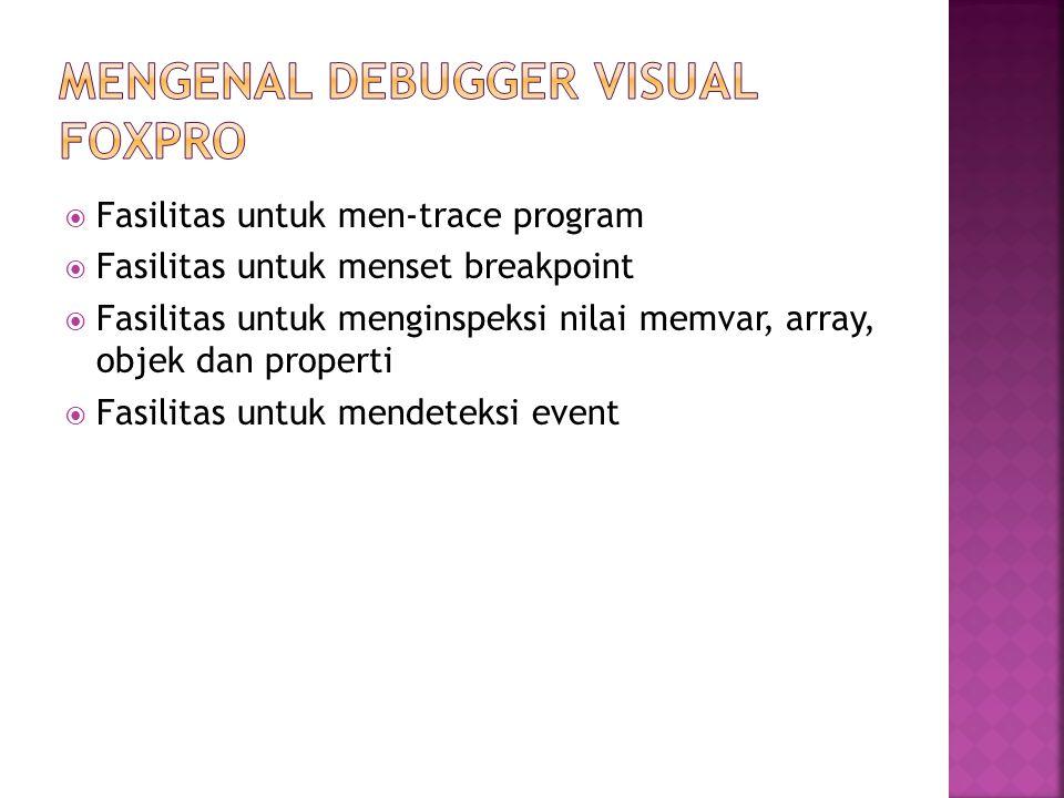 MENGENAL DEBUGGER VISUAL FOXPRO