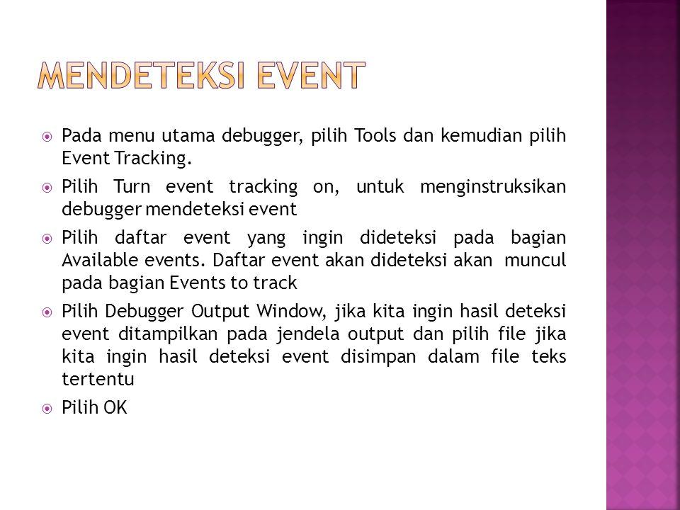 Mendeteksi event Pada menu utama debugger, pilih Tools dan kemudian pilih Event Tracking.