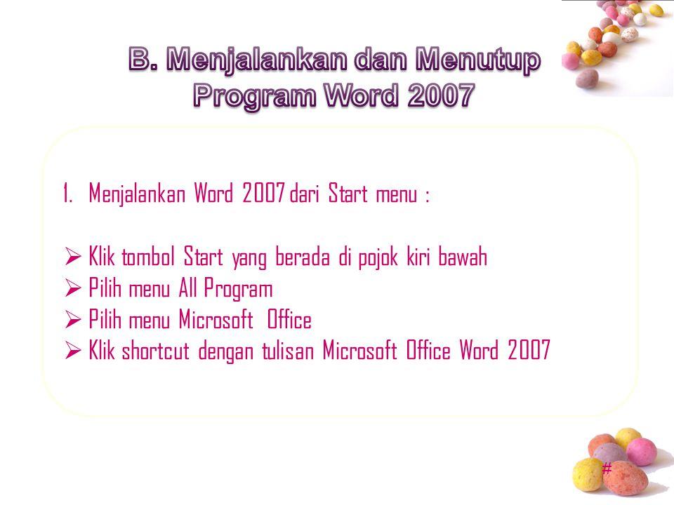 B. Menjalankan dan Menutup Program Word 2007