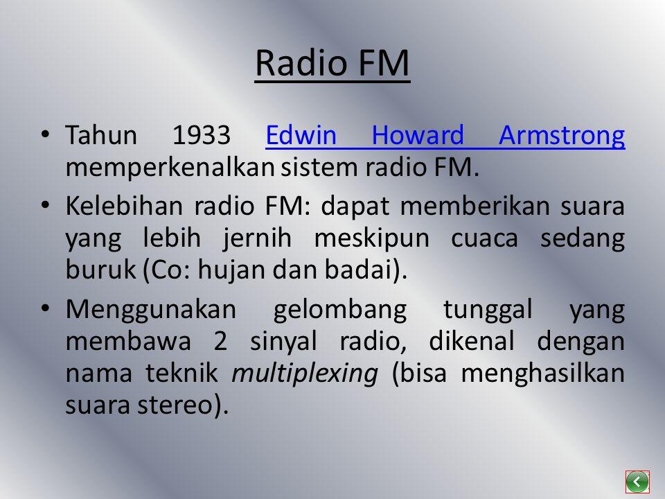 Radio FM Tahun 1933 Edwin Howard Armstrong memperkenalkan sistem radio FM.
