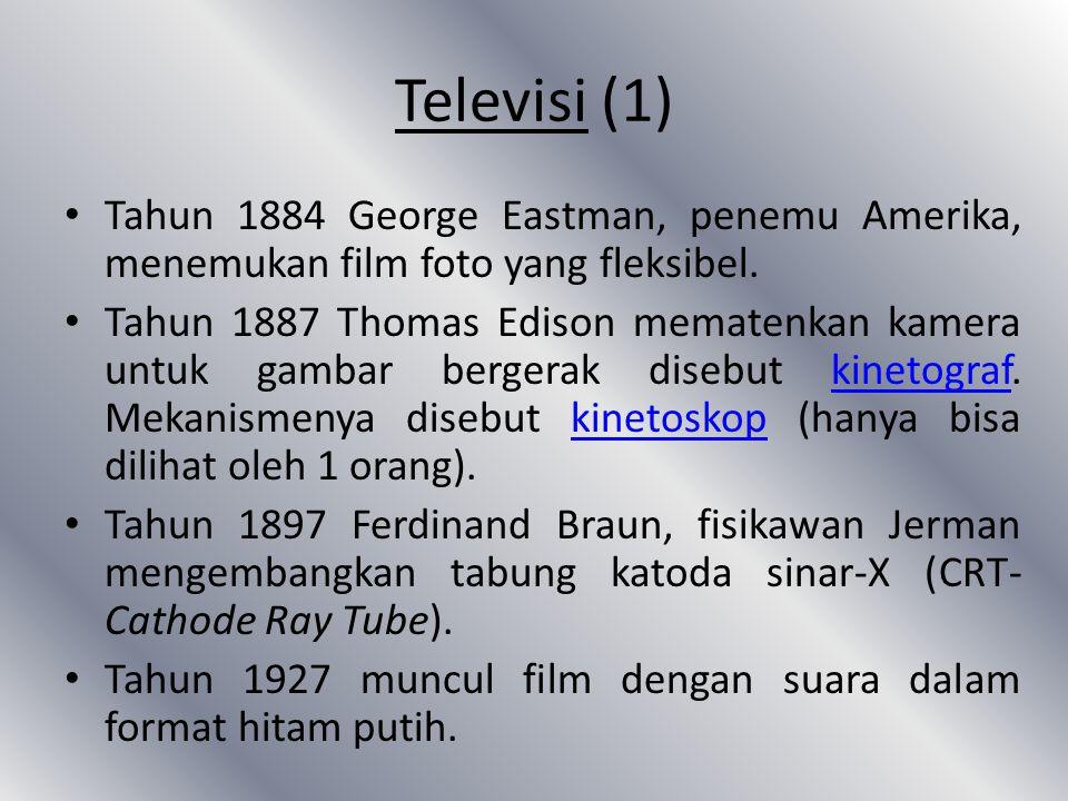 Televisi (1) Tahun 1884 George Eastman, penemu Amerika, menemukan film foto yang fleksibel.